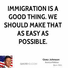 Immigration Quotes Enchanting Gary Johnson Quotes QuoteHD