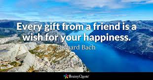 Wish Quotes Fascinating Every Gift From A Friend Is A Wish For Your Happiness Richard