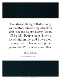 Harry Potter Always Quote Mesmerizing I've Always Thought That As Long As Directors And Casting