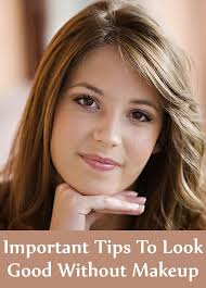 5 important tips to look good without makeup