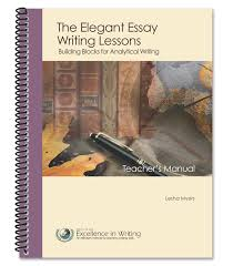 how to write excellent essays in easy steps how to write excellent essays course the elegant essay student manual the elegant essay teacher manual