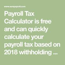 Calculate Payroll Taxes Free Payroll Tax Calculator Is Free And Can Quickly Calculate Your