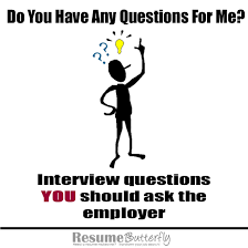 Questions To Ask When Interviewing Interview Questions You Should Ask The Employer Resume Butterfly