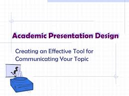 academic presentation design creating an effective tool for  2 academic presentation design creating an effective tool for communicating your topic