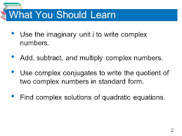 find complex solutions of quadratic equations what you should learn use the imaginary unit i to write complex numbers add