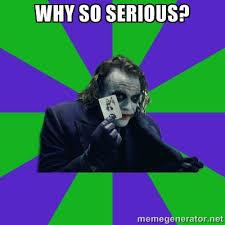 why so serious? - mr joker | Meme Generator via Relatably.com
