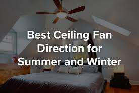 best ceiling fan direction for summer