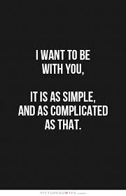 Complicated Love Quotes Custom I Want To Be With You It Is As Simple And As Complicated As That