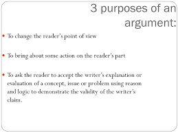 argumentative essay death penalty ppt video online  4 3 purposes of an argument to change the reader s point of view to bring about some action on the reader s part to ask the reader to accept the writer s