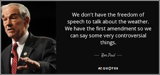 ron paul quote we don t have the dom of speech to talk about  we don t have the dom of speech to talk about the weather we
