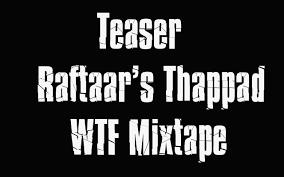 thappad teaser raftaar wtf mixtape vol