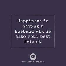 Happiness Is Having A Husband Who Is Also Your Best Friend