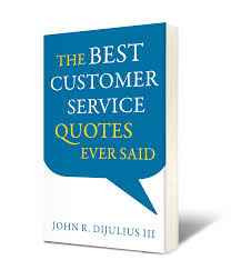 Service Quotes Simple The Best Customer Service Quotes Ever Said The DiJulius Group