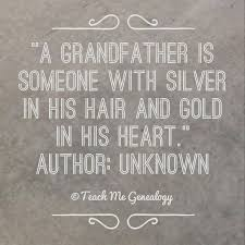 Grandfather Quotes Custom A Grandfather Is Someone With Silver In His Hair And Gold In His