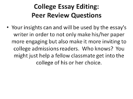 what is the college essay you in words or less the college college essay editing peer review questions your insights can and will be used by the