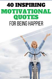 40 Inspiring Motivational Quotes For Being Happier Cleverism