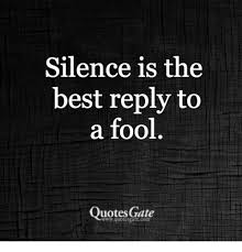 Fool Quotes Beauteous Silence Is The Best Reply To A Fool Quotes Gate Best Meme On Meme