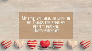 Love Birthday Quotes New My Love You Mean So Much To Me Thanks For Being My Perfect Partner