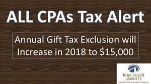 all cpas tax alert the annual gift tax exclusion will increase in 2018 to 15 000
