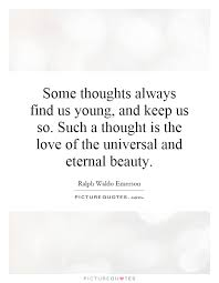 Young Beauty Quotes Best of Some Thoughts Always Find Us Young And Keep Us So Such A