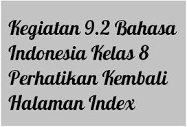 Maybe you would like to learn more about one of these? Kegiatan 9 2 Bahasa Indonesia Kelas 8 Perhatikan Kembali Halaman Index Operator Sekolah