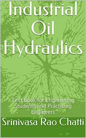 Industrial Oil Hydraulics: Text Book for Engineering Students and ...