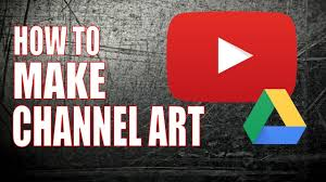 Make Great Youtube Channel Art For Free With Google Drive Youtube