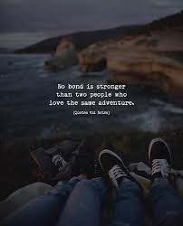 Sharing Quotes 51 Amazing No Bond Is Stronger Than Two People Who Love The Same Adventure Owm