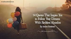 Quotes About Following Your Dreams Impressive 48 Quotes That Inspire You To Follow Your Dreams With Reckless