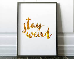 >tumblr room decor etsy stay weird gold foil tumblr room decor teen room wall art brandy melville funny boyfriend gift humor printable funny wall art print