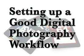 Setting Up A Good Digital Photography Workflow Dos And Donts