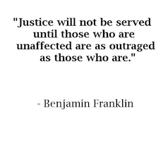 Quotes About Justice Awesome Justice Will Not Be Served Until Those Who Are Unaffected Are As