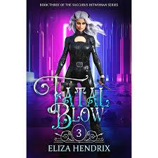 Fatal Blow (Mortal Blow, #3) by Eliza Hendrix