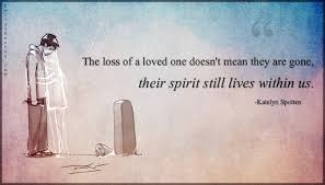 Loss Of A Loved One Quotes Awesome The Loss Of A Loved One Doesn't Mean They Are Gone Their Spirit