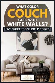 what color couch goes with white walls