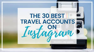 discover the 30 best insram travel accounts you should follow to spark your sense of wander
