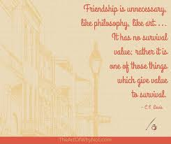 Cs Lewis Quote About Friendship Interesting CS Lewis Quote The Art Of Why Not