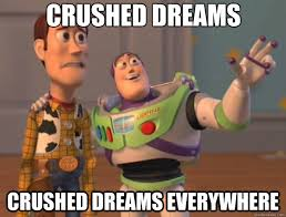 crushed dreams crushed dreams everywhere - Toy Story - quickmeme via Relatably.com