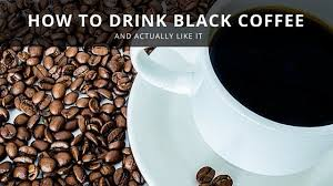 First of all, barely 10% of coffee drinkers drink coffee black. How To Drink Black Coffee And Actually Enjoy It