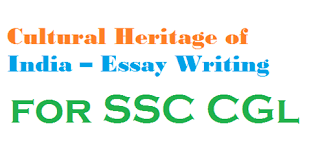 cultural heritage of essay writing for ssc cgl wbcs exam   has a rich cultural tradition there is a harmonious blend of art religion and philosophy in the n culture they are so beautifully interwoven