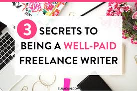 the secrets to being a well paid lance writer elna cain the 3 secrets to being a well paid lance writer