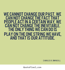 Change Your Life Quotes New Make Personalized Picture Quote About Life We Cannot Change Our