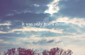It Was Just A Dream Quotes Best of It Was Only Just A Dream By Angelicsweetheart On DeviantArt