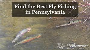 17 Best Places To Fly Fish In Pennsylvania Maps Included