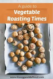 Vegetable Roasting Times The Complete Guide Its A Veg