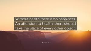 Thomas Jefferson Quote Without Health There Is No Happiness An