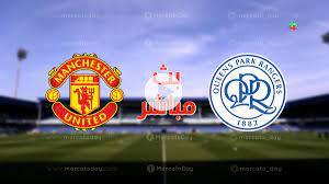 مشاهدة مباراة مانشستر يونايتد وكوينز بارك رينجرز في بث مباشر اليوم - Bein  Premium | بث مباشر مباريات اليوم