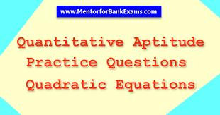 mentor for bank exams quantitative aptitude quadratic equations practice questions