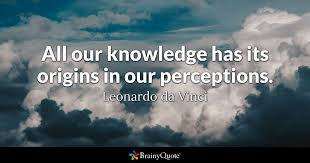 Da Vinci Quotes Unique All Our Knowledge Has Its Origins In Our Perceptions Leonardo Da