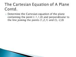 9 determine the cartesian equation of the plane containing the point 1 1 0 and perpendicular to the line joining the points 1 2 1 and 3 2 0